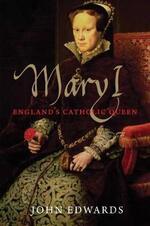Mary I: England's Catholic Queen