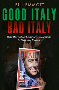 Libro in inglese Good Italy, Bad Italy: Why Italy Must Conquer its Demons to Face the Future  - Bill Emmott