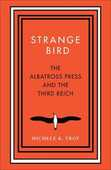 Libro in inglese Strange Bird: The Albatross Press and the Third Reich Michele K. Troy