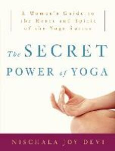 Libro in inglese The Secret Power of Yoga: A Woman's Guide to the Heart and Spirit of the Yoga Sutras  - Nischala Joy Devi