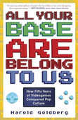 Libro in inglese All Your Base Are Belong to Us: How Fifty Years of Videogames Conquered Pop Culture Harold Goldberg