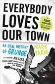 Libro in inglese Everybody Loves Our Town: An Oral History of Grunge Mark Yarm