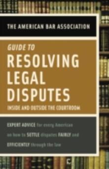 American Bar Association Guide to Resolving Legal Disputes