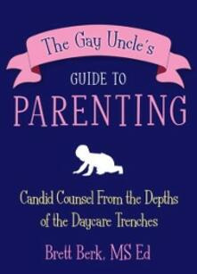 Gay Uncle's Guide to Parenting