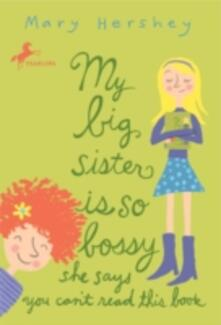 My Big Sister Is So Bossy She Says You Can't Read This Book