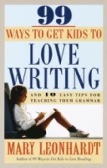 99 Ways to Get Kids to Love Writing