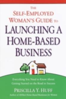 Self-Employed Woman's Guide to Launching a Home-Based Business