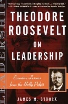 Theodore Roosevelt on Leadership