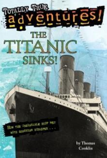 Titanic Sinks! (Totally True Adventures)
