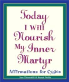 Today I Will Nourish My Inner Martyr