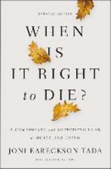 When Is It Right to Die?: A Comforting and Surprising Look at Death and Dying - Joni Eareckson Tada - cover