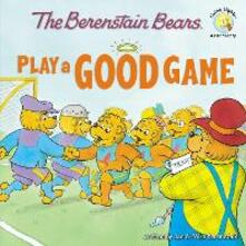 The Berenstain Bears Play a Good Game - Jan Berenstain,Mike Berenstain - cover
