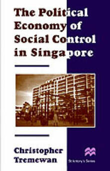 The Political Economy of Social Control in Singapore - Christopher Tremewan - cover