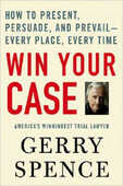 Libro in inglese Win Your Case: How to Present, Persuade, and Prevail---Every Place, Every Time Gerry L Spence