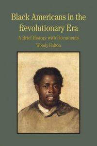 Foto Cover di Black Americans in the Revolutionary Era: A Brief History with Documents, Libri inglese di Woody Holton, edito da St Martin's Press