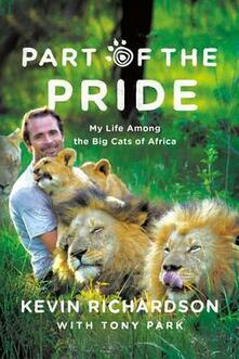 Part of the Pride: My Life Among the Big Cats of Africa - Kevin Richardson,Tony Park - cover