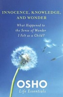 Innocence, Knowledge, and Wonder: What Happened to the Sense of Wonder I Felt as a Child? [With DVD]