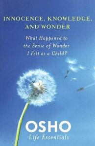 Foto Cover di Innocence, Knowledge, and Wonder: What Happened to the Sense of Wonder I Felt as a Child?, Libri inglese di Osho, edito da Griffin Publishing