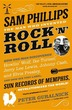 Sam Phillips: The Man Who Invented Rock