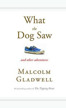 What the Dog Saw: And Other Adventures - Malcolm Gladwell - cover