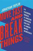 Libro in inglese Move Fast and Break Things: How Facebook, Google, and Amazon Cornered Culture and Undermined Democracy Jonathan T Taplin