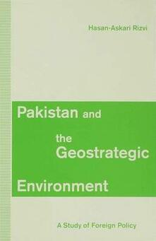 Pakistan and the Geostrategic Environment: A Study of Foreign Policy - H. Rizvi - cover