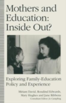 Mothers and Education: Inside Out?: Exploring Family-Education Policy And Experience - Miriam E. David,Mary Hughes,Rosalind Edwards - cover