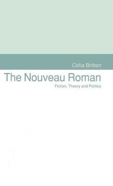 The Nouveau Roman: Fiction, Theory and Politics - Celia Britton - cover