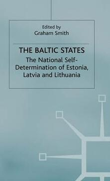 The Baltic States: The National Self-Determination of Estonia, Latvia and Lithuania - cover