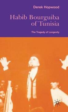 Habib Bourguiba of Tunisia: The Tragedy of Longevity - Derek Hopwood,Sue Mi Terry - cover