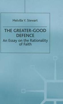 The Greater-Good Defence: An Essay on the Rationality of Faith - Melville Y. Stewart - cover