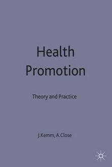 Health Promotion: Theory and Practice - Ann Close,John Kemm - cover