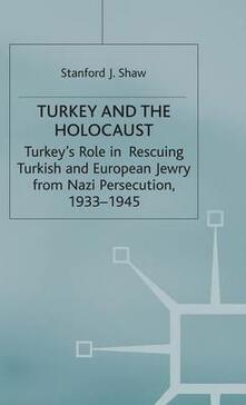 Turkey and the Holocaust: Turkey's Role in Rescuing Turkish and European Jewry from Nazi Persecution, 1933-1945 - Stanford J. Shaw - cover