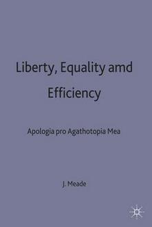 Liberty, Equality and Efficiency: Apologia pro Agathotopia Mea - James Edward Meade - cover