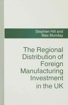 The Regional Distribution of Foreign Manufacturing Investment in the UK - Stephen Hill,Max Munday - cover