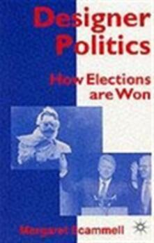 Designer Politics: How Elections Are Won - Margaret Scammell - cover