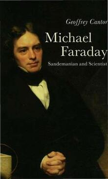 Michael Faraday: Sandemanian and Scientist: A Study of Science and Religion in the Nineteenth Century - Geoffrey Cantor - cover