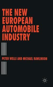 The New European Automobile Industry - Peter Wells,Michael Rawlinson - cover