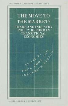 The Move to the Market?: Trade and Industry Policy Reform in Transitional Economies - cover