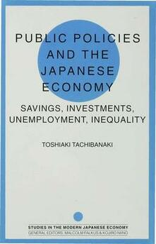 Public Policies and the Japanese Economy: Savings, Investments, Unemployment, Inequality - Toshiaki Tachibanaki - cover