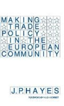 Making Trade Policy in the European Community - J. P. Hayes - cover