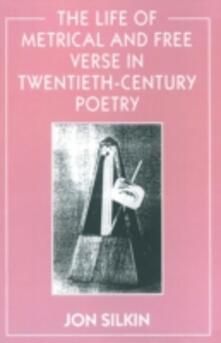 The Life of Metrical and Free Verse in Twentieth-Century Poetry - Jon Silkin - cover