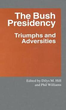 The Bush Presidency: Triumphs and Adversities - cover