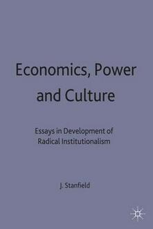 Economics, Power and Culture: Essays in the Development of Radical Institutionalism - James Ronald Stanfield - cover