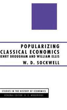 Popularizing Classical Economics: Henry Brougham and William Ellis - W.D. Sockwell - cover