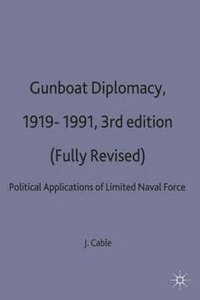 Gunboat Diplomacy 1919-1991: Political Applications of Limited Naval Force - James Cable - cover