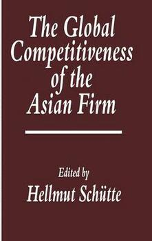 The Global Competitiveness of the Asian Firm - Hellmut Schuette - cover