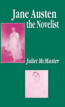 Jane Austen the Novelist: Essays Past and Present - J. McMaster - cover
