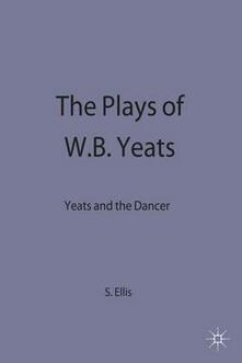 The Plays of W.B. Yeats: Yeats and the Dancer - S. Ellis - cover