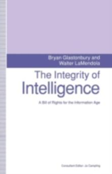The Integrity of Intelligence: A Bill of Rights for the Information Age - Bryan Glastonbury,Walter LaMendola,Richard Sharpley - cover